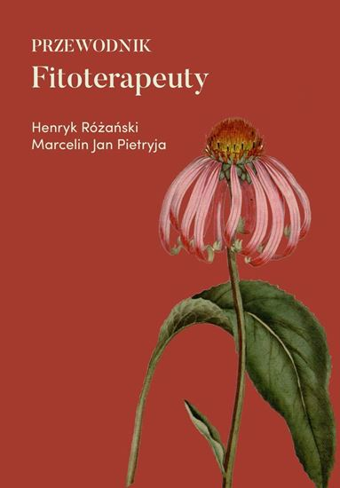 Obrazek PRZEWODNIK FITOTERAPEUTY Henryk Różański, Marcelin Jan Pietryja. Preparaty ziołowe – zestawy